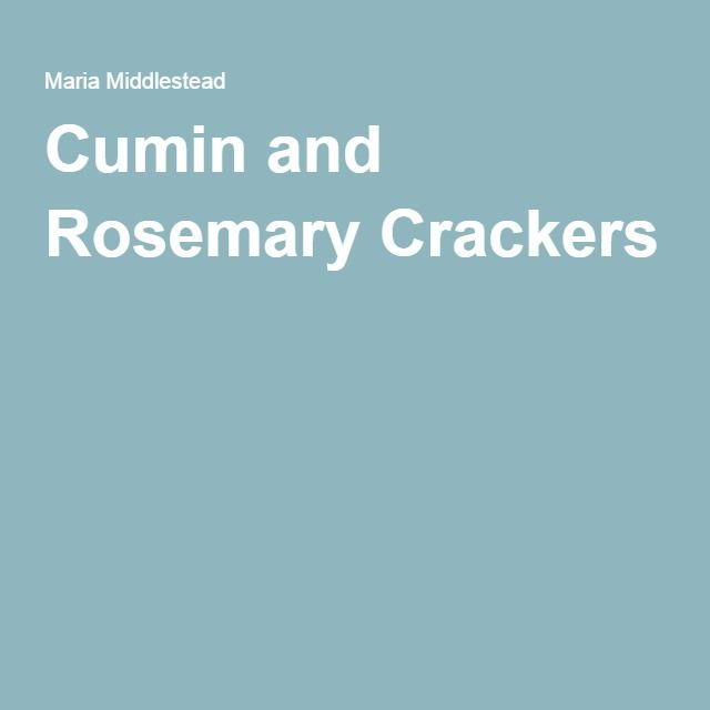 Cumin and Rosemary Crackers