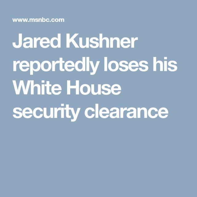 Jared Kushner reportedly loses his White House security clearance