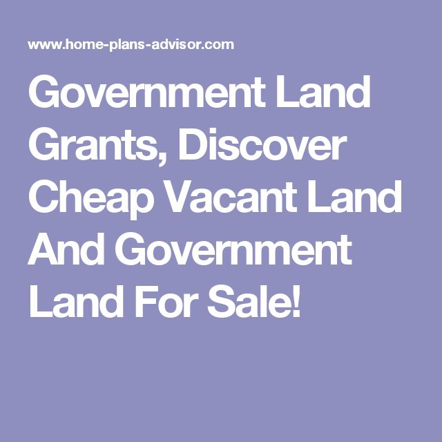 Government Land Grants, Discover Cheap Vacant Land And Government Land For Sale!