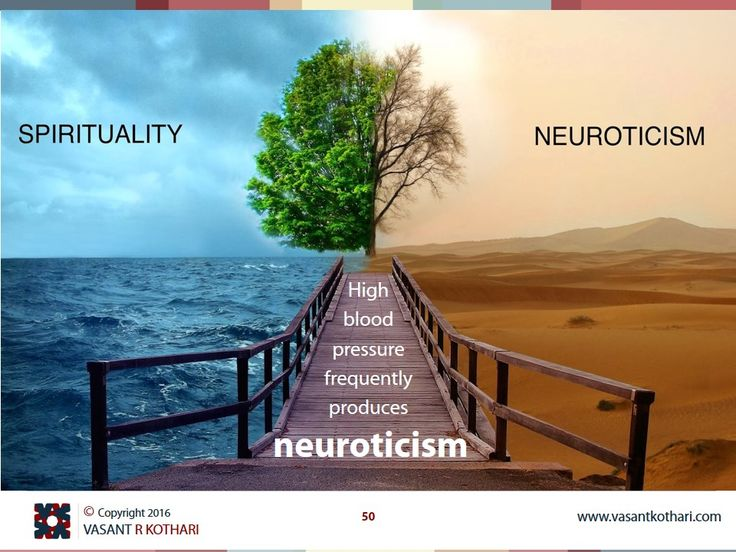 High blood pressure frequently produces neuroticism
