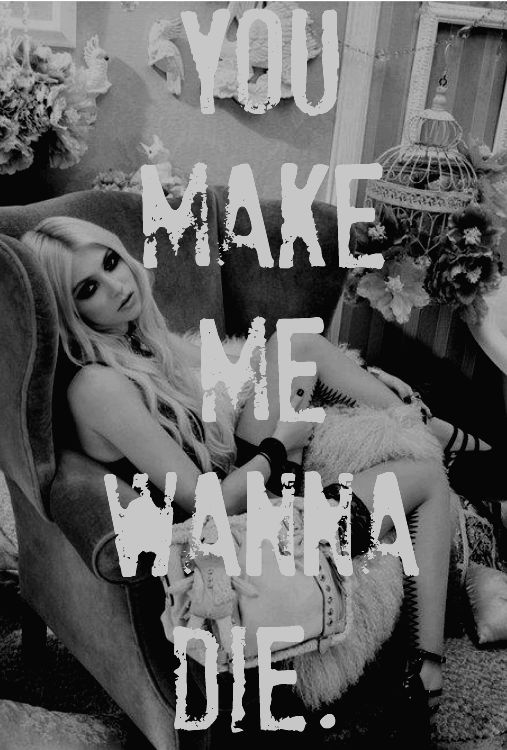 you make me wanna die- The Pretty Reckless