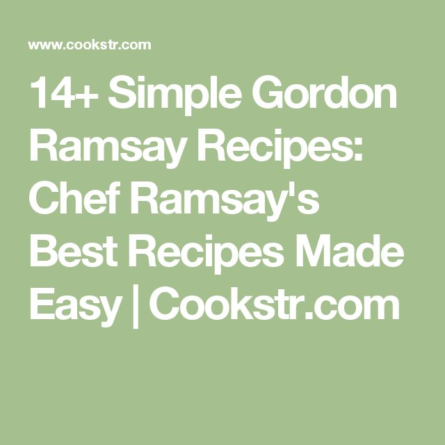 7 best gordon ramsay images on pinterest chef gordon ramsay 14 simple gordon ramsay recipes chef ramsays best recipes made easy fandeluxe Images