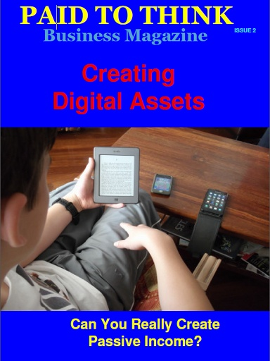 """The explosion in mobile devices has led to an incredible growth in the sale of digital products. This issue of """"Paid To Think Business Magazine"""", explores how to start creating digital assets. Learn how you can create your own digital products and then create passive income.  Go here: http://auto-pilot-biz.com/PTT"""