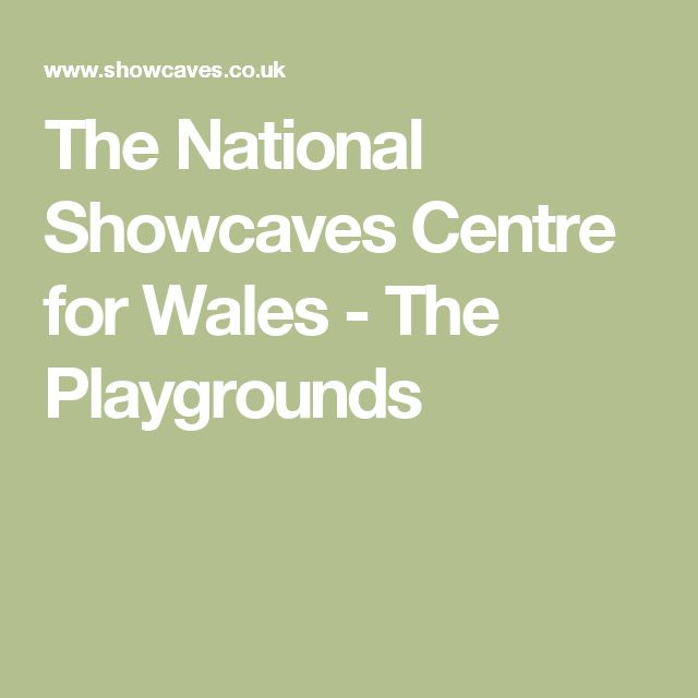 The National Showcaves Centre for Wales - The Playgrounds