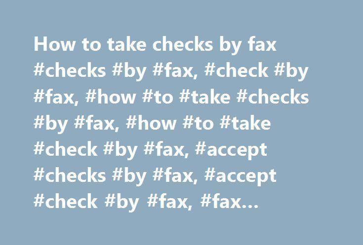 How to take checks by fax #checks #by #fax, #check #by #fax, #how #to #take #checks #by #fax, #how #to #take #check #by #fax, #accept #checks #by #fax, #accept #check #by #fax, #fax #check, #fax #checks. http://tablet.nef2.com/how-to-take-checks-by-fax-checks-by-fax-check-by-fax-how-to-take-checks-by-fax-how-to-take-check-by-fax-accept-checks-by-fax-accept-check-by-fax-fax-check-fax-chec/  # Checks by fax how to: How to accept a check by fax. What is checks by fax? Can I take a check by fax?…