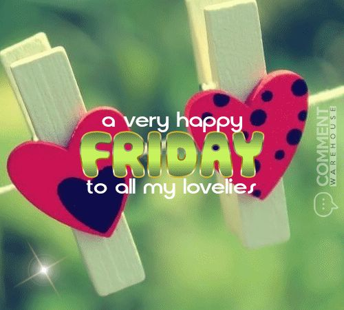 A Very Happy Friday to all My Lovelies | Friday Graphics | Days of the Week Graphics Friday Images Pics Quotes Comments - more at commentwarehouse.com