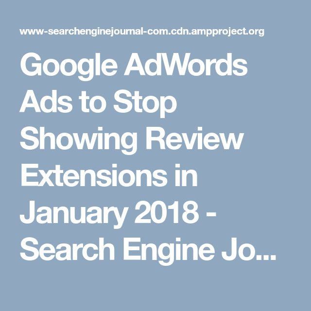 Google AdWords Ads to Stop Showing Review Extensions in January 2018 - Search Engine Journal