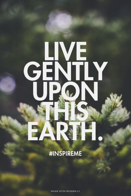 Live  gently  upon this earth. - #inspireme | Eva Shaw made this with Spoken.ly