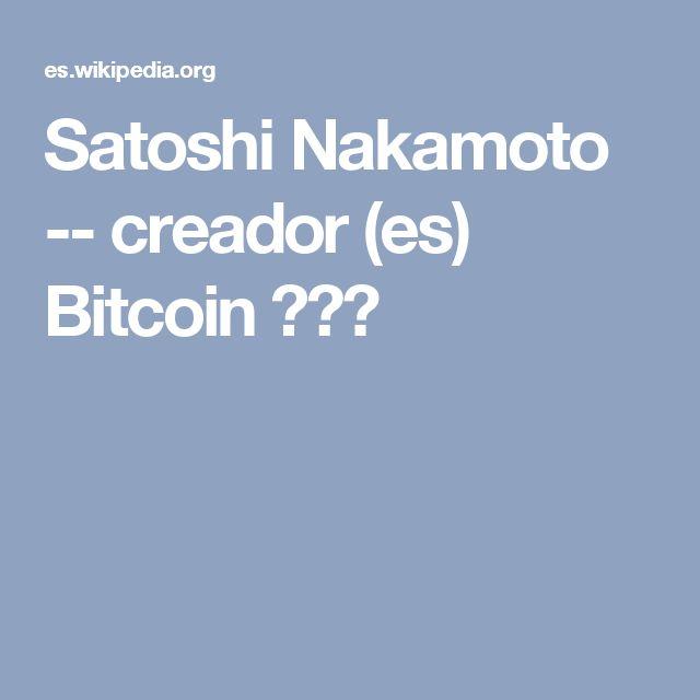 Satoshi Nakamoto -- creador (es) Bitcoin ???