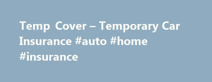 Temp Cover – Temporary Car Insurance #auto #home #insurance http://insurances.remmont.com/temp-cover-temporary-car-insurance-auto-home-insurance/  #temp car insurance # Tempcover Car Insurance Compare Temporary Insurance Quotes in seconds Get 1-28 days Immediate Cover About Tempcover Car Insurance Tempcover.com is all about getting you a better deal when it comes to arranging temporary car insurance. It is the most comprehensive comparison site that identifies the best deals. It looks at…