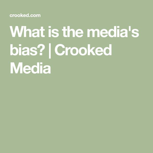 What is the media's bias? | Crooked Media