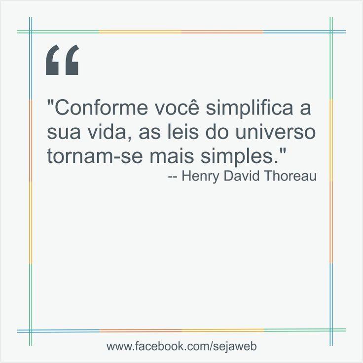 """""""Conforme você simplifica a sua vida, as leis do universo tornam-se mais simples.""""  -- Henry David Thoreau  #frase #sejaweb #insight"""
