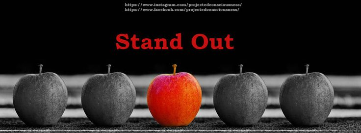 Stand out, meme, quote, facebook cover, unique, love yourself https://www.instagram.com/projectedconsciousness/