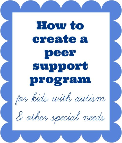 How to create a peer support program for kids with autism and other special needs.