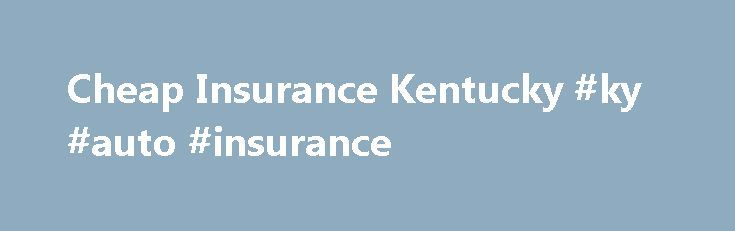 Cheap Insurance Kentucky #ky #auto #insurance http://botswana.remmont.com/cheap-insurance-kentucky-ky-auto-insurance/  # Cheap Insurance Kentucky Driving in Kentucky There are 5 major interstate highways having speed limits of 65 and 70 MPH. In 2006 the Kentucky toll road system was completely abolished. Overall, Kentucky doesn't suffer from the congestion problems more populated states face, and this has gone a long way towards keeping premiums low. Still, if you are shopping, it pays to…