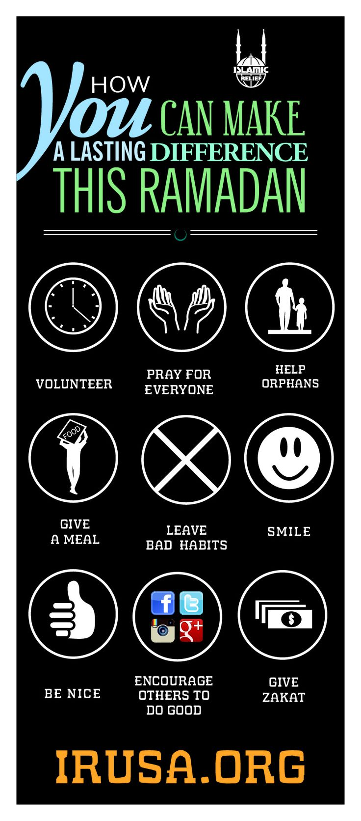 How you can make a lasting difference this Ramadan:  -Volunteer - Pray for everyone -Help orphans -Give a meal -Leave bad habits -:) -Be nice -Encourage others to do good -Give Zakat