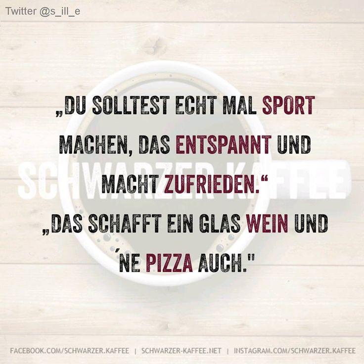 Du solltest echt mal Sport machen, das entspannt und macht zufrieden. Das schafft ein Glas Wein und 'ne Pizza auch.