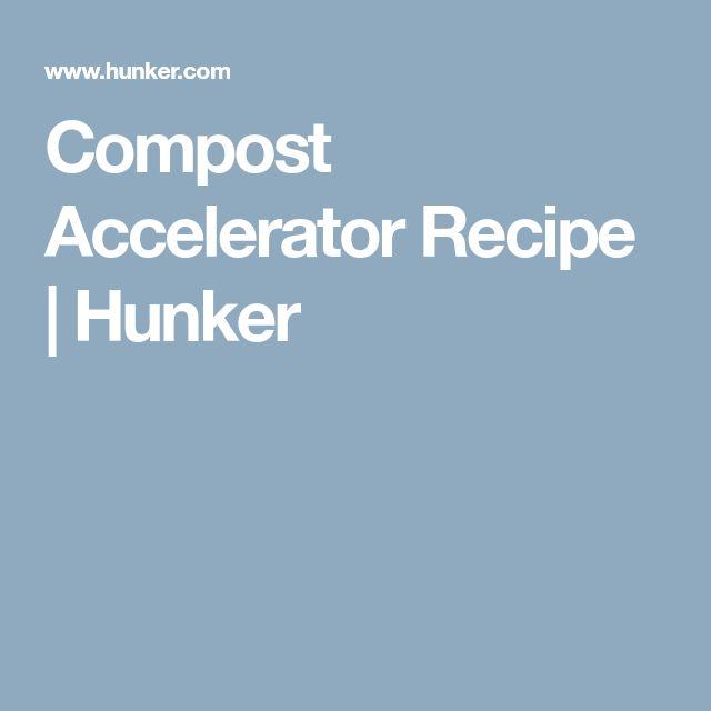 Compost Accelerator Recipe | Hunker