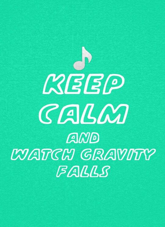 Keep calm and watch Gravity Falls