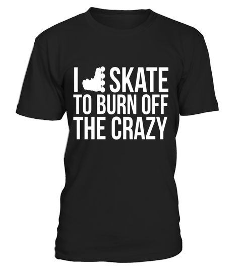 """# I Skate to Burn Off the Crazy Rollerblading T-Shirt .  Special Offer, not available in shops      Comes in a variety of styles and colours      Buy yours now before it is too late!      Secured payment via Visa / Mastercard / Amex / PayPal      How to place an order            Choose the model from the drop-down menu      Click on """"Buy it now""""      Choose the size and the quantity      Add your delivery address and bank details      And that's it!      Tags: Rollerblading is a timeless…"""