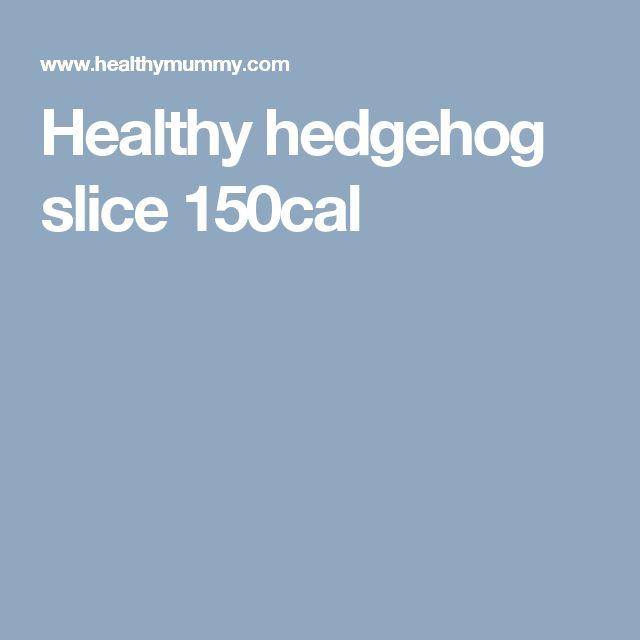 Healthy hedgehog slice 150cal