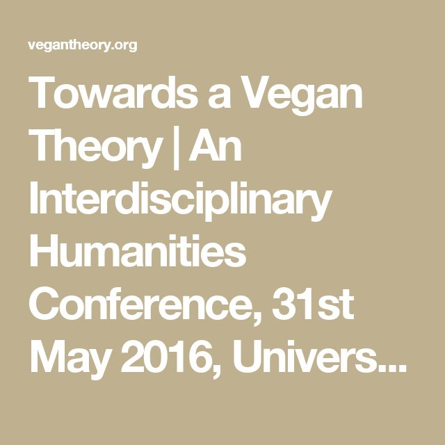 Towards a Vegan Theory | An Interdisciplinary Humanities Conference, 31st May 2016, University of Oxford
