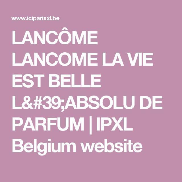 LANCÔME LANCOME LA VIE EST BELLE L'ABSOLU DE PARFUM    IPXL Belgium website