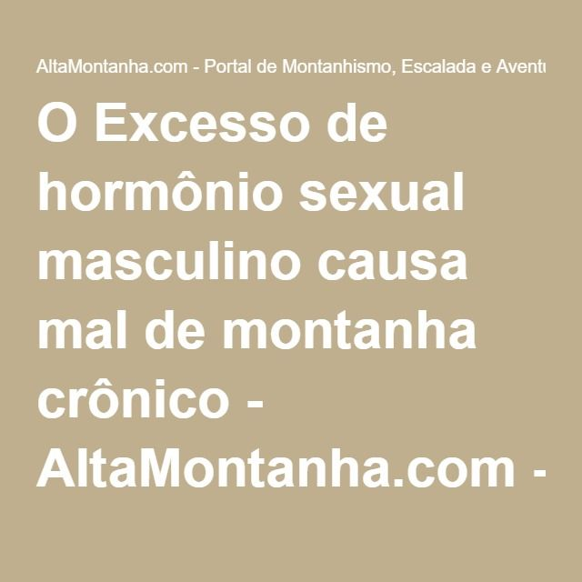 O Excesso de hormônio sexual masculino causa mal de montanha crônico - AltaMontanha.com - Portal de Montanhismo, Escalada e Aventuras