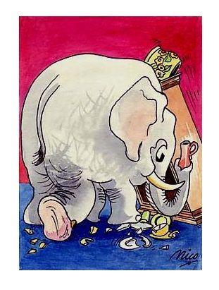 Als een olifant in de (... in een) porseleinkast  Betekenis : dat wordt gezegd over iemand die buitengewoon onvoorzichtig, tactloos of ruw is E: like a bull in a china shop F: comme un éléphant dans un magasin de porcelaine D: wie ein Elefant im Porzellanladen I: come un elefante in un negozio di porcellane S: como un elefante en una cacharrería P: como elefante em loja de porcelanas