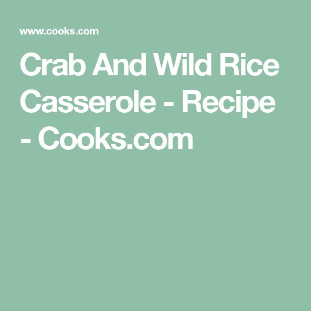 Crab And Wild Rice Casserole - Recipe - Cooks.com