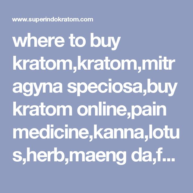 where to buy kratom,kratom,mitragyna speciosa,buy kratom online,pain medicine,kanna,lotus,herb,maeng da,full spectrum isolate, cheap kratom, Oklahoma kratom  #kratom #buykratom