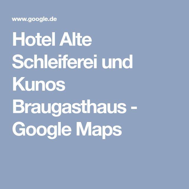 Hotel Alte Schleiferei und Kunos Braugasthaus - Google Maps