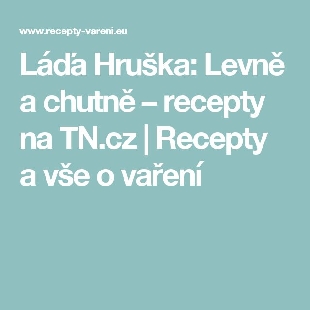 Láďa Hruška: Levně a chutně – recepty na TN.cz | Recepty a vše o vaření