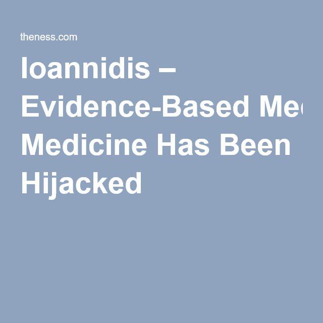 Ioannidis – Evidence-Based Medicine Has Been Hijacked