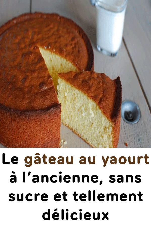 Le gâteau au yaourt à l'ancienne, sans sucre et tellement ...