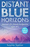 Free Kindle Book -   Distant Blue Horizons - Part 1 India & Nepal: Journals of a Female Backpacker aged 48 ¾ (Travel Tales)