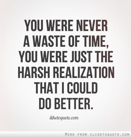 Funny Quotes On Love Is Waste Of Time : ... Time Quotes, Harsh Quotes, Wasting Time Quotes, Harsh Realized, I