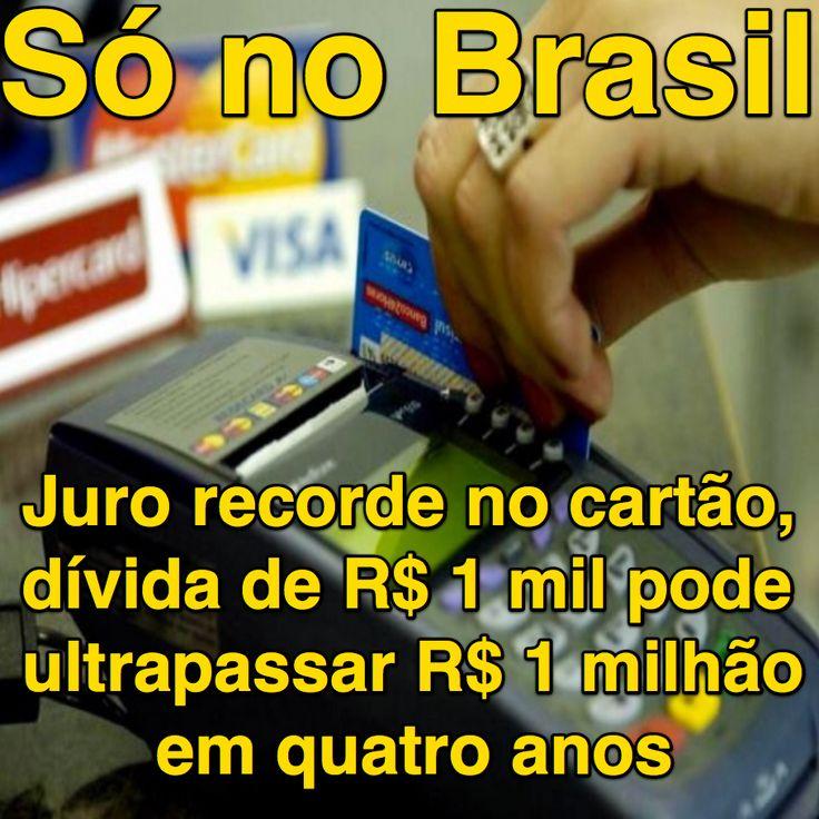 Só no Brasil [Zero Hora] ➤ http://zh.clicrbs.com.br/rs/noticias/economia/noticia/2016/10/com-juro-recorde-no-cartao-divida-de-r-1-mil-pode-ultrapassar-r-1-milhao-em-quatro-anos-8027130.html ②⓪①⑥ ①⓪ ②⑥