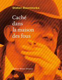 Caché dans la maison des fous / Didier Daeninckx      http://bu.univ-angers.fr/rechercher/description?notice=000802805
