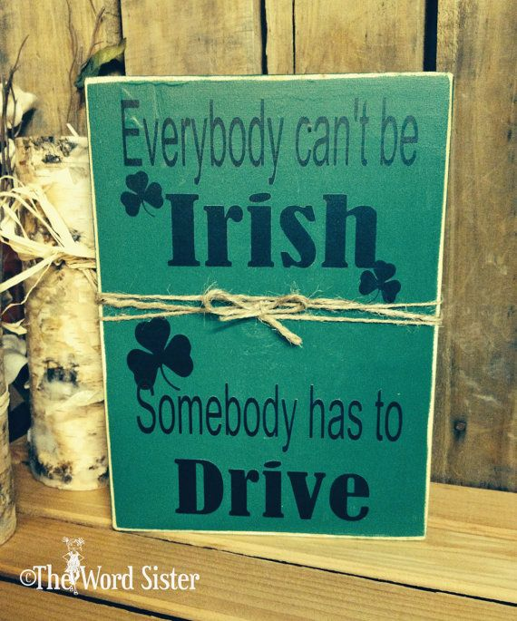 Not Everyone Can Be Irish Somebody Has To Drive    Complete with Shamrocks!!    Perfect St Patricks Day Gift or Home Decoration. Can sit on a