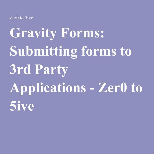 Gravity Forms: Submitting forms to 3rd Party Applications - Zer0 to 5ive