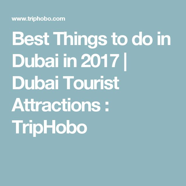 Best Things to do in Dubai in 2017 | Dubai Tourist Attractions : TripHobo