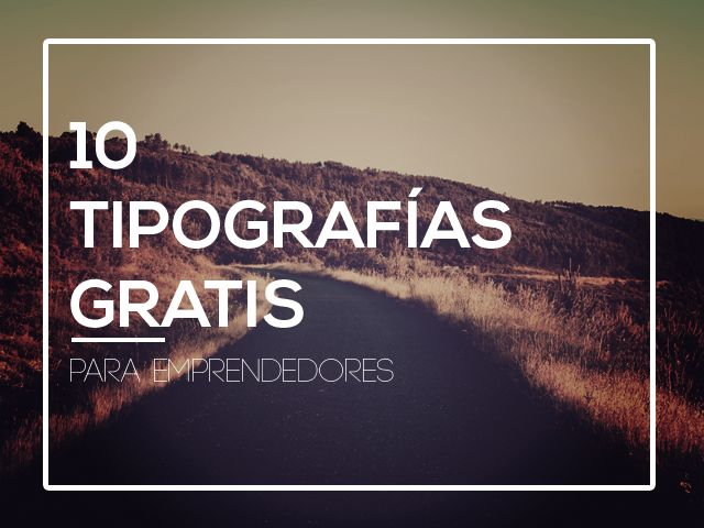 10 tipografias gratis y profesionales para emprendedores.