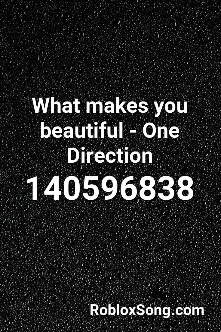 Roblox Music Code Or Id For Shape Of You What Makes You Beautiful One Direction Roblox Id Roblox Music Codes In 2020 Beautiful One Direction Makes You Beautiful What Makes You Beautiful