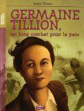 Germaine Tillion, un long combat pour la paix par Janine Teisson