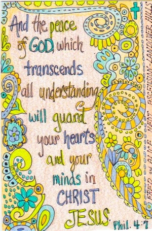 """""""And the peace of God, which passeth all understanding, shall keep your hearts and minds through Christ Jesus.""""  Philippians 4:7"""