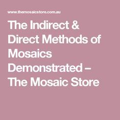 The Indirect & Direct Methods of Mosaics Demonstrated – The Mosaic Store
