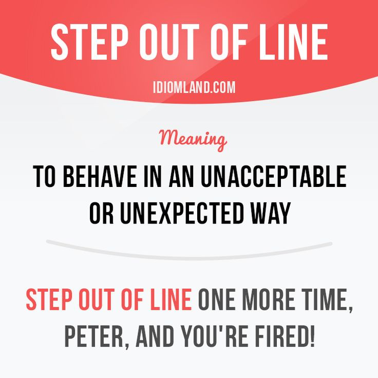 """""""Step out of line"""" means """"to behave in an unacceptable or unexpected way"""". Example: Step out of line one more time, Peter, and you're fired! #idiom #idioms #slang #saying #sayings #phrase #phrases #expression #expressions #english #englishlanguage #learnenglish #studyenglish #language #vocabulary #efl #esl #tesl #tefl #toefl #ielts #toeic"""