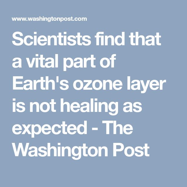 Scientists find that a vital part of Earth's ozone layer is not healing as expected - The Washington Post