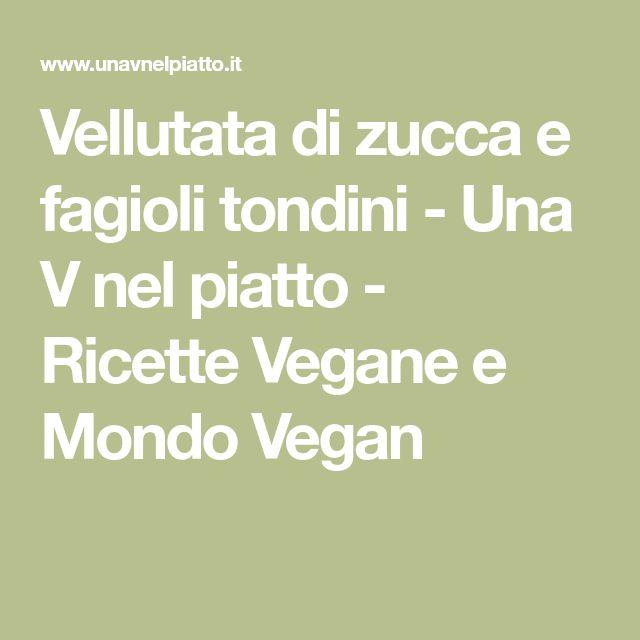 Vellutata di zucca e fagioli tondini - Una V nel piatto - Ricette Vegane e Mondo Vegan